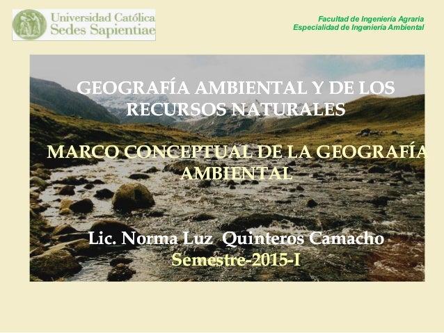GEOGRAFÍA AMBIENTAL Y DE LOSGEOGRAFÍA AMBIENTAL Y DE LOS RECURSOS NATURALESRECURSOS NATURALES MARCO CONCEPTUAL DE LA GEOGR...