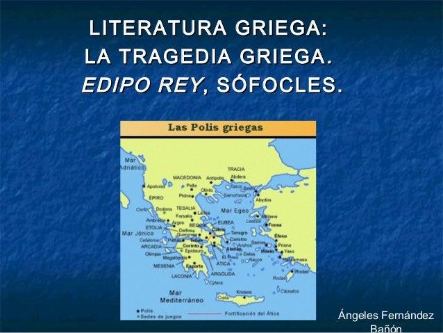 LITERATURA GRIEGA:LITERATURA GRIEGA: LA TRAGEDIA GRIEGALA TRAGEDIA GRIEGA .. EDIPO REYEDIPO REY, SÓFOCLES., SÓFOCLES. Ánge...