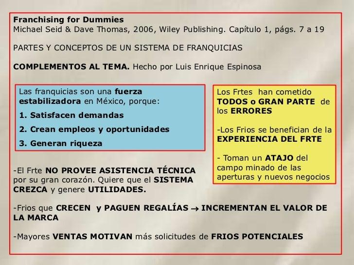 Franchising for DummiesMichael Seid & Dave Thomas, 2006, Wiley Publishing. Capítulo 1, págs. 7 a 19PARTES Y CONCEPTOS DE U...