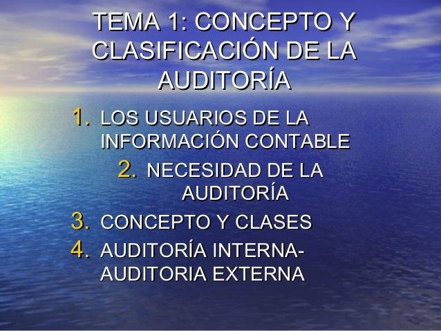 TEMA 1: CONCEPTO Y CLASIFICACIÓN DE LA AUDITORÍA 1. LOS USUARIOS DE LA INFORMACIÓN CONTABLE 2. NECESIDAD DE LA AUDITORÍA 3...