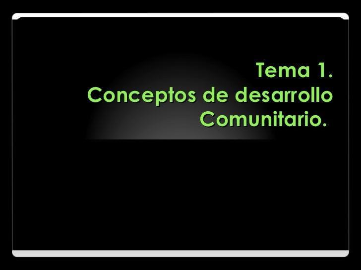 Tema 1. Conceptos de desarrollo Comunitario.