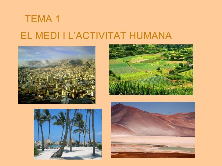 TEMA 1   EL MEDI I L'ACTIVITAT HUMANA