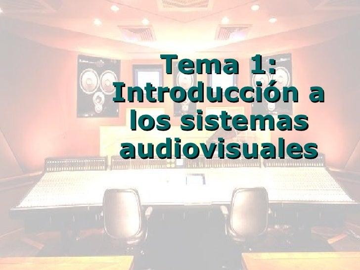 Tema 1   introducción a los sistemas audiovisuales