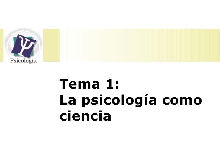 Tema 1. La PsicologíA Como Ciencia Ppt