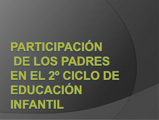 Participación de los padres en el 2ºciclo de Educación Infantil La familia va a ser el primer agente desocialización Hay...