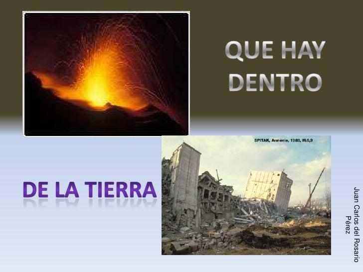 QUE HAY DENTRO<br />DE LA TIERRA<br />Juan Carlos del Rosario Pérez<br />