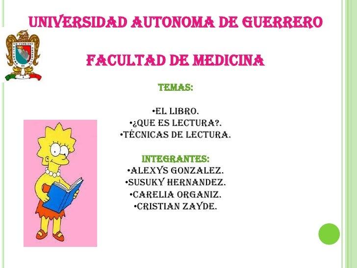 UNIVERSIDAD AUTONOMA DE GUERRERO      FACULTAD DE MEDICINA                TEMAS:               •El libro.           •¿Que ...