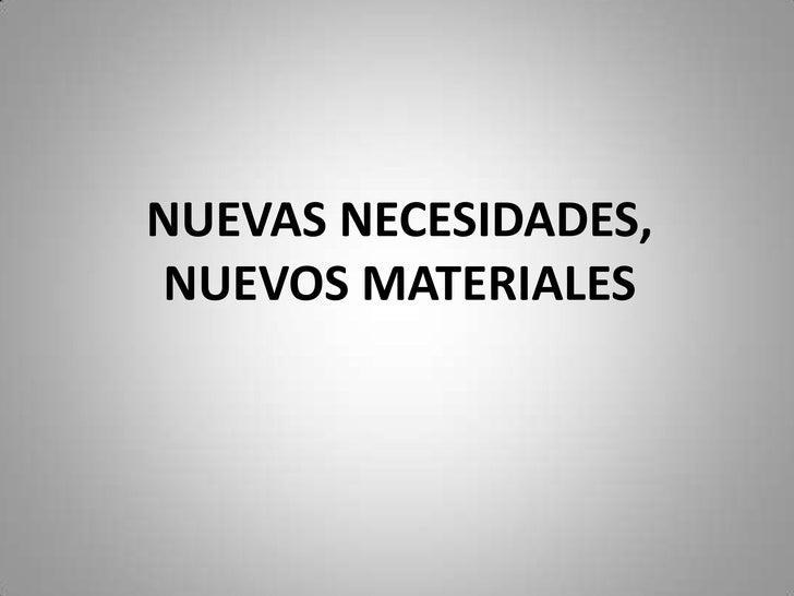 Nuevas necesidades, nuevos materiales