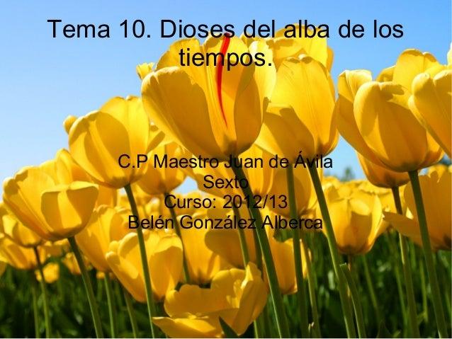 Tema 10. Dioses del alba de lostiempos.C.P Maestro Juan de ÁvilaSextoCurso: 2012/13Belén González Alberca