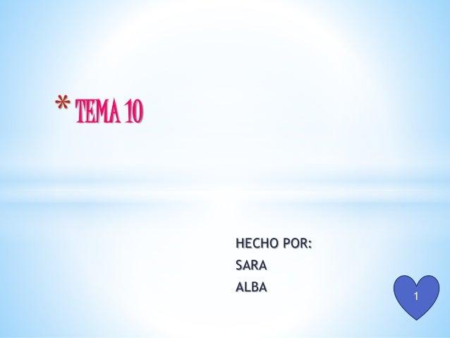 HECHO POR: SARA ALBA *TEMA 10 1