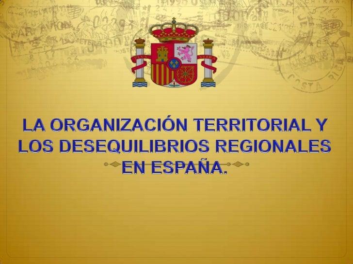 Tema 10. La organización territorial y los desequilibrios regionales en España
