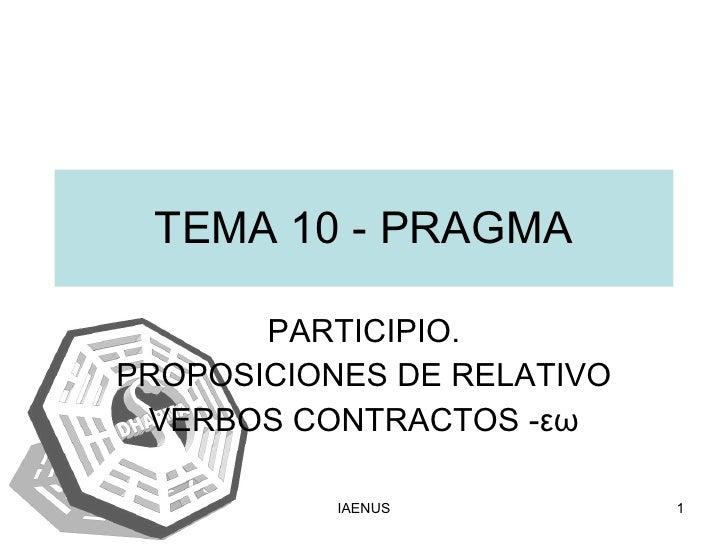 TEMA 10 - PRAGMA PARTICIPIO. PROPOSICIONES DE RELATIVO VERBOS CONTRACTOS - εω