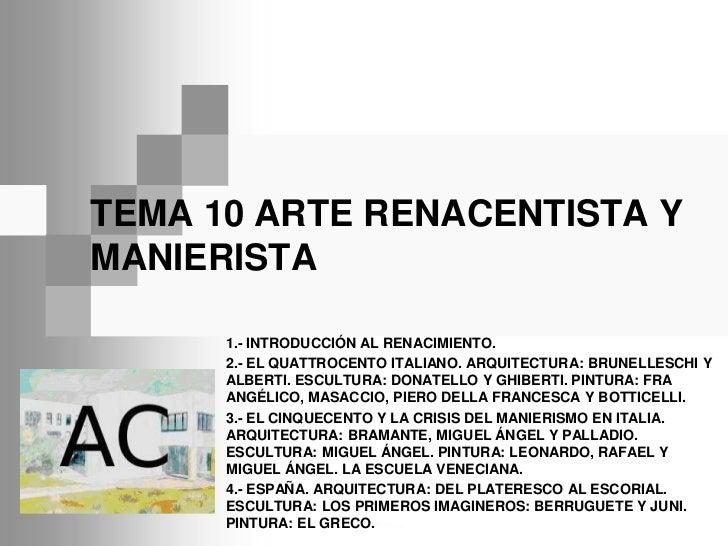 TEMA 10 ARTE RENACENTISTA YMANIERISTA      1.- INTRODUCCIÓN AL RENACIMIENTO.      2.- EL QUATTROCENTO ITALIANO. ARQUITECTU...