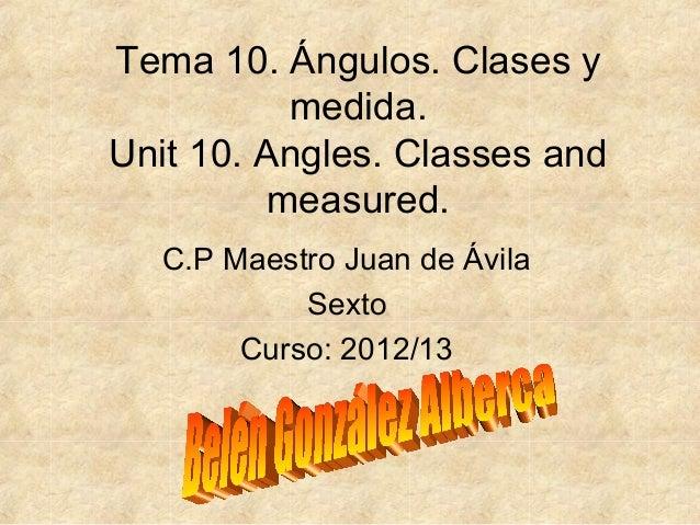 Tema 10. Ángulos. Clases y           medida.Unit 10. Angles. Classes and          measured.   C.P Maestro Juan de Ávila   ...