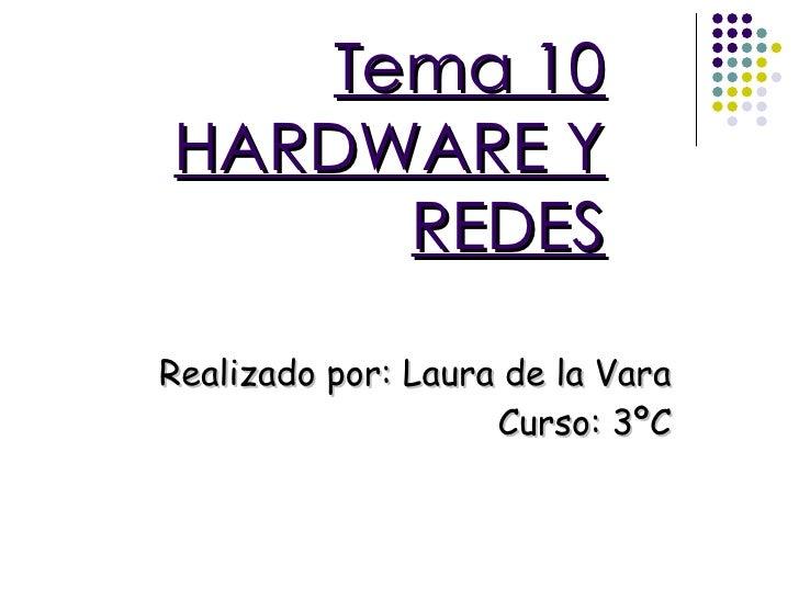 Tema 10 HARDWARE Y REDES Realizado por: Laura de la Vara Curso: 3ºC