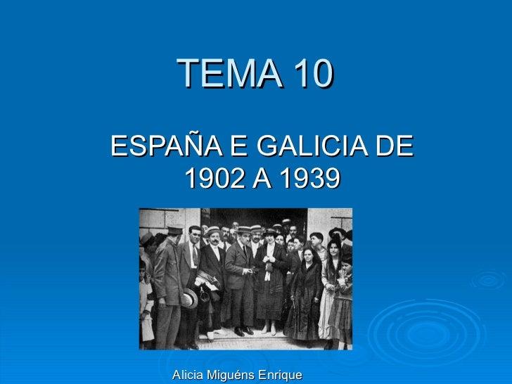 TEMA 10  ESPAÑA E GALICIA DE 1902 A 1939 Alicia Miguéns Enrique
