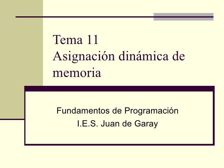 Tema 11 Asignación dinámica de memoria Fundamentos de Programación I.E.S. Juan de Garay