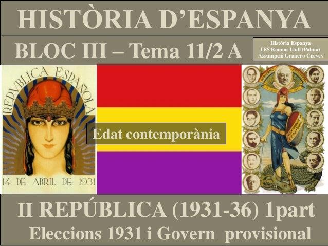 HISTÒRIA D'ESPANYA BLOC III – Tema 11/2 A Història Espanya IES Ramon Llull (Palma) Assumpció Granero Cueves II REPÚBLICA (...