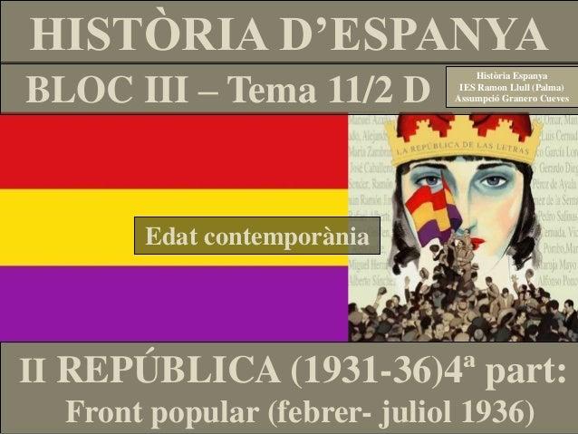 BLOC III – Tema 11/2 D HISTÒRIA D'ESPANYA Edat contemporània Història Espanya IES Ramon Llull (Palma) Assumpció Granero Cu...