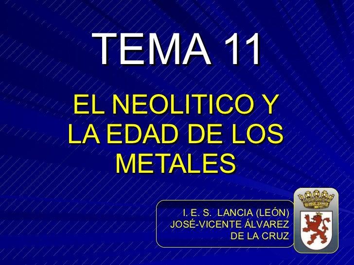 TEMA 11 EL NEOLITICO Y LA EDAD DE LOS METALES I. E. S.  LANCIA (LEÓN) JOSÉ-VICENTE ÁLVAREZ DE LA CRUZ
