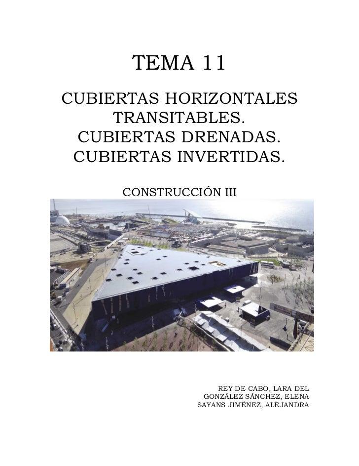 TEMA 11CUBIERTAS HORIZONTALES     TRANSITABLES. CUBIERTAS DRENADAS. CUBIERTAS INVERTIDAS.     CONSTRUCCIÓN III            ...