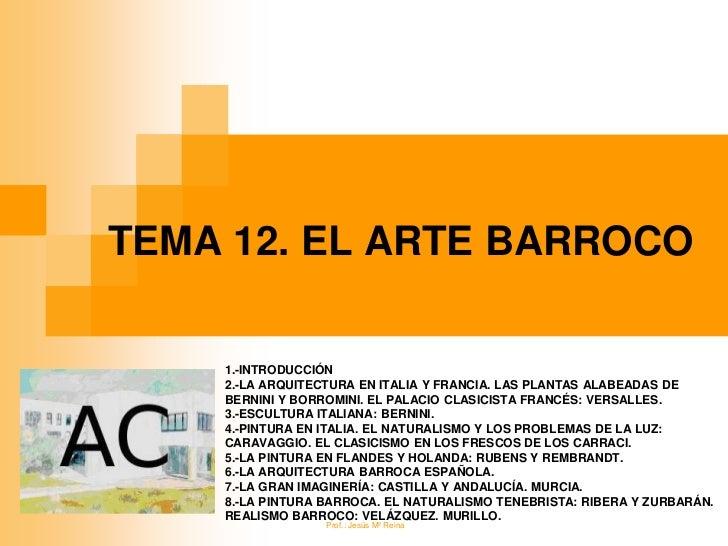 TEMA 12. EL ARTE BARROCO    1.-INTRODUCCIÓN    2.-LA ARQUITECTURA EN ITALIA Y FRANCIA. LAS PLANTAS ALABEADAS DE    BERNINI...