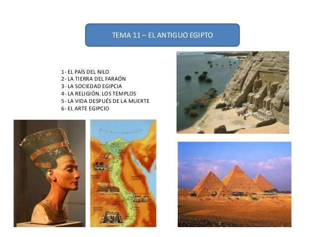 TEMA 11 – EL ANTIGUO EGIPTO1- EL PAÍS DEL NILO2- LA TIERRA DEL FARAÓN3- LA SOCIEDAD EGIPCIA4- LA RELIGIÓN. LOS TEMPLOS5- L...