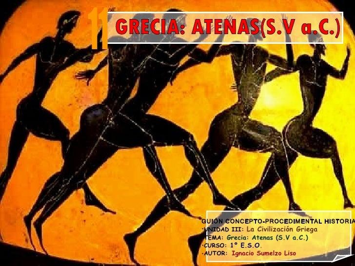 GUIÓN CONCEPTO-PROCEDIMENTAL HISTORIA•UNIDAD III: La Civilización Griega•TEMA: Grecia: Atenas (S.V a.C.)•CURSO: 1º E.S.O.•...