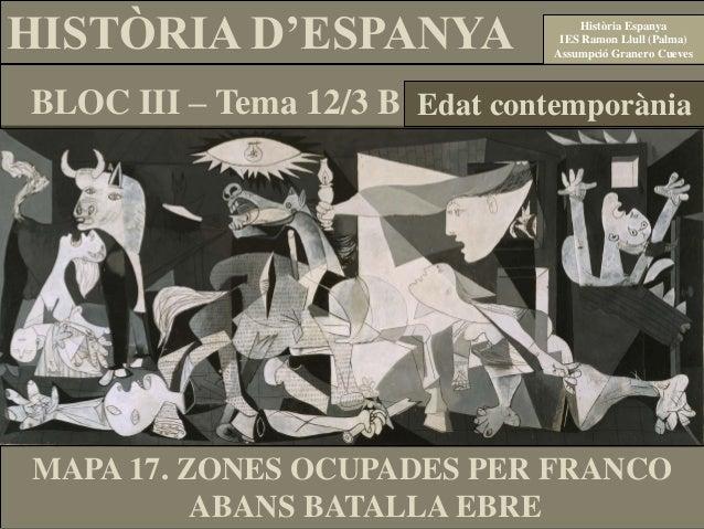 TEMA 12. B. MAPA 17. ETAPES GUERRA. LLOCS OCUPATS PER FRANCO ABANS BATALLA EBRE