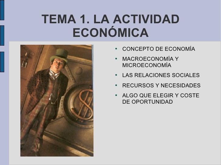 TEMA 1. LA ACTIVIDAD ECONÓMICA <ul><li>CONCEPTO DE ECONOMÍA </li></ul><ul><li>MACROECONOMÍA Y MICROECONOMÍA </li></ul><ul>...