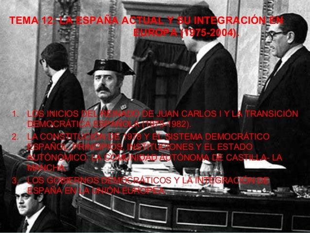 TEMA 12: LA ESPAÑA ACTUAL Y SU INTEGRACIÓN EN                     EUROPA (1975-2004).1. LOS INICIOS DEL REINADO DE JUAN CA...