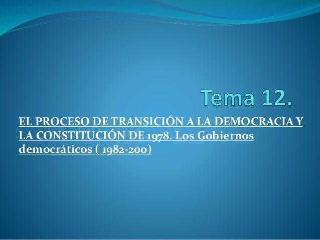 EL PROCESO DE TRANSICIÓN A LA DEMOCRACIA Y  LA CONSTITUCIÓN DE 1978. Los Gobiernos  democráticos ( 1982-200)