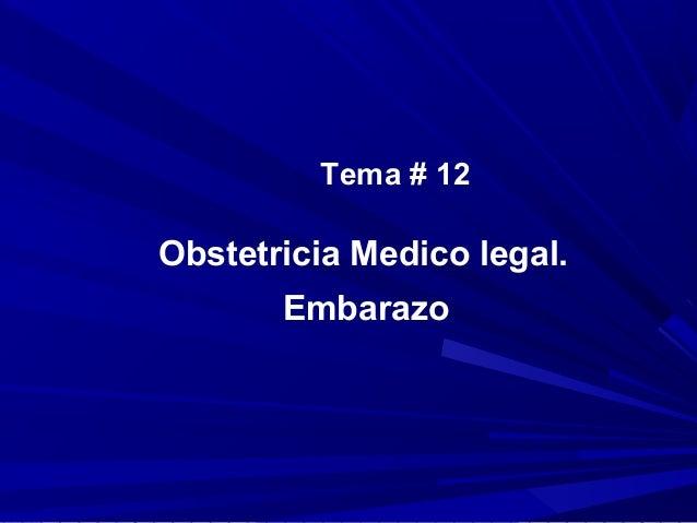 Tema # 12Obstetricia Medico legal.       Embarazo
