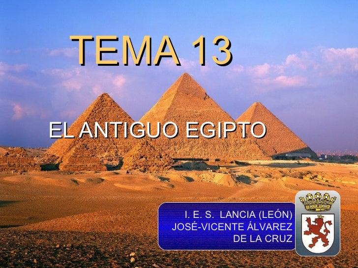 TEMA 13 EL ANTIGUO EGIPTO I. E. S.  LANCIA (LEÓN) JOSÉ-VICENTE ÁLVAREZ DE LA CRUZ