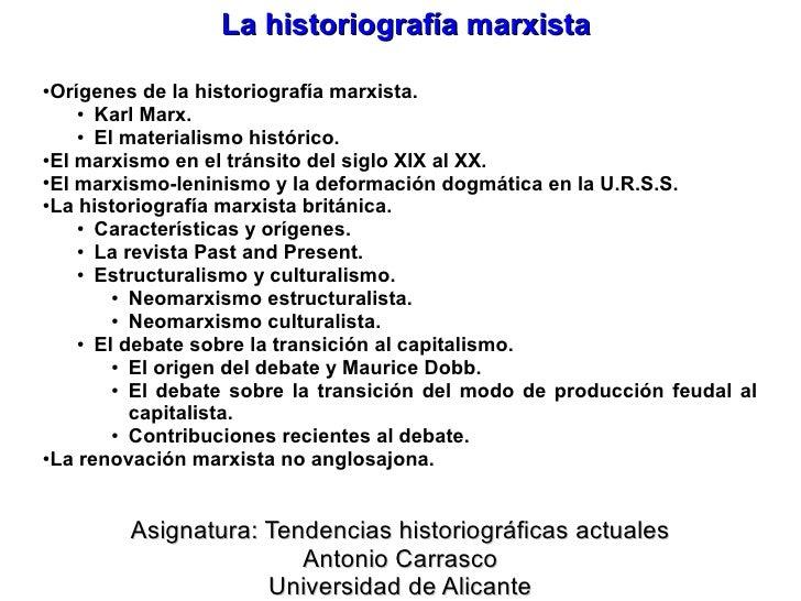 La historiografía marxista●Orígenes de la historiografía marxista.    ● Karl Marx.    ● El materialismo histórico.●El marx...