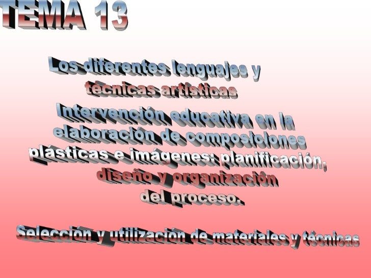 TEMA 13<br />Los diferentes lenguajes y <br />técnicas artísticas<br />Intervención educativa en la <br />elaboración de c...