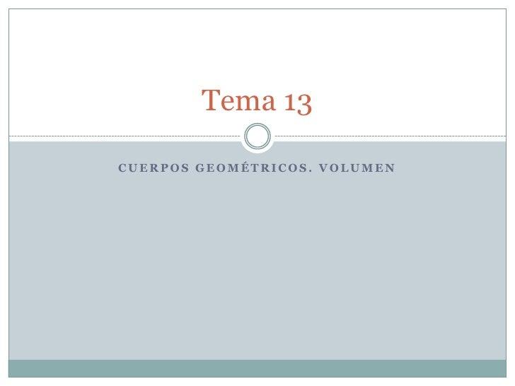 Tema 13CUERPOS GEOMÉTRICOS. VOLUMEN