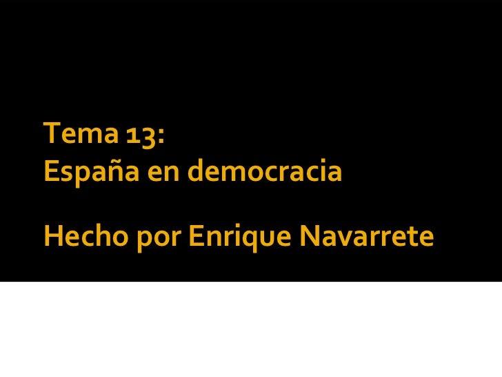 Tema 13:España en democraciaHecho por Enrique Navarrete
