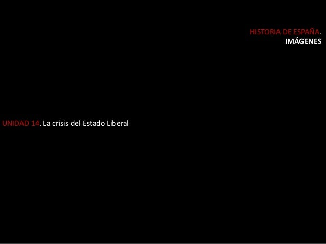 UNIDAD 14. La crisis del Estado Liberal HISTORIA DE ESPAÑA. IMÁGENES