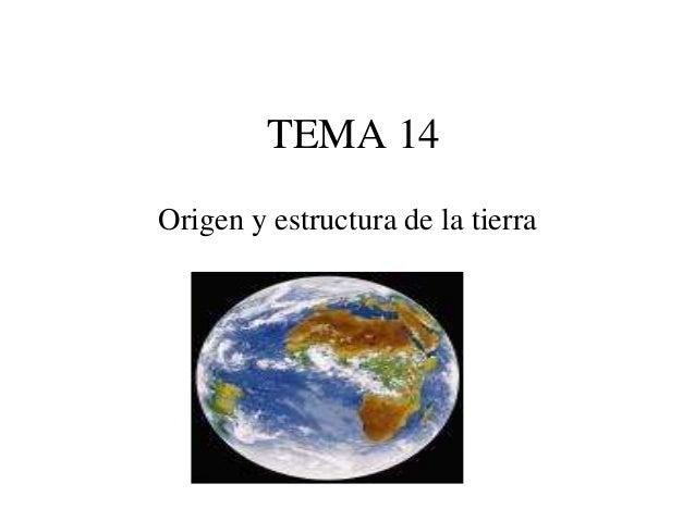 TEMA 14 Origen y estructura de la tierra