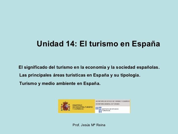 Unidad 14: El turismo en España  El significado del turismo en la economía y la sociedad españolas. Las principales áreas ...