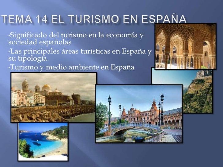 TEMA 14 EL TURISMO EN ESPAÑA<br /><ul><li>Significado del turismo en la economía y sociedad españolas
