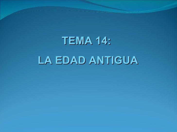 TEMA 14:LA EDAD ANTIGUA