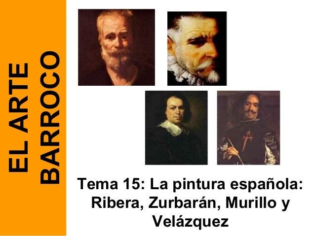BARROCO EL ARTE           Tema 15: La pintura española:            Ribera, Zurbarán, Murillo y                    Velázquez