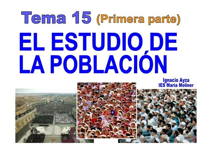 Tema 15 (Primera parte). EL ESTUDIO DE LA POBLACIÓN.