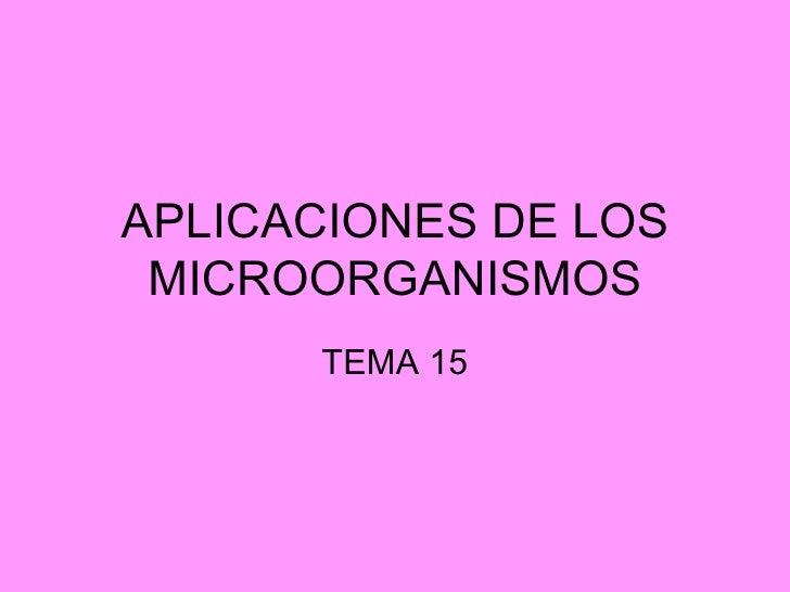 APLICACIONES DE LOS MICROORGANISMOS      TEMA 15