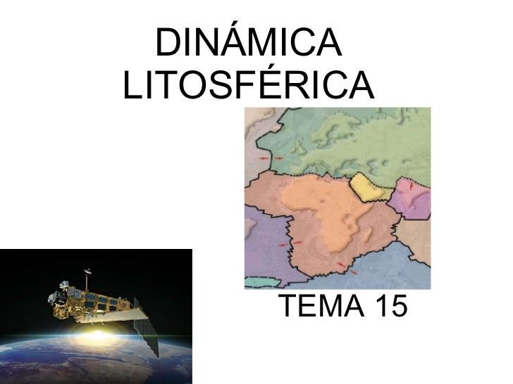 DINÁMICA LITOSFÉRICA TEMA 15