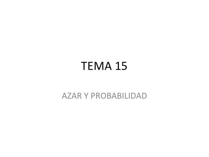 TEMA 15AZAR Y PROBABILIDAD