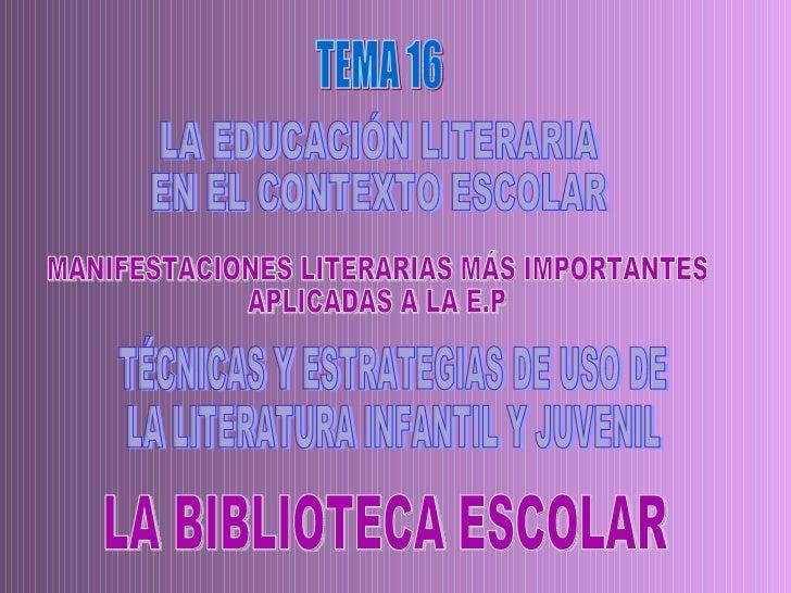 LA EDUCACIÓN LITERARIA  EN EL CONTEXTO ESCOLAR MANIFESTACIONES LITERARIAS MÁS IMPORTANTES  APLICADAS A LA E.P TÉCNICAS Y E...