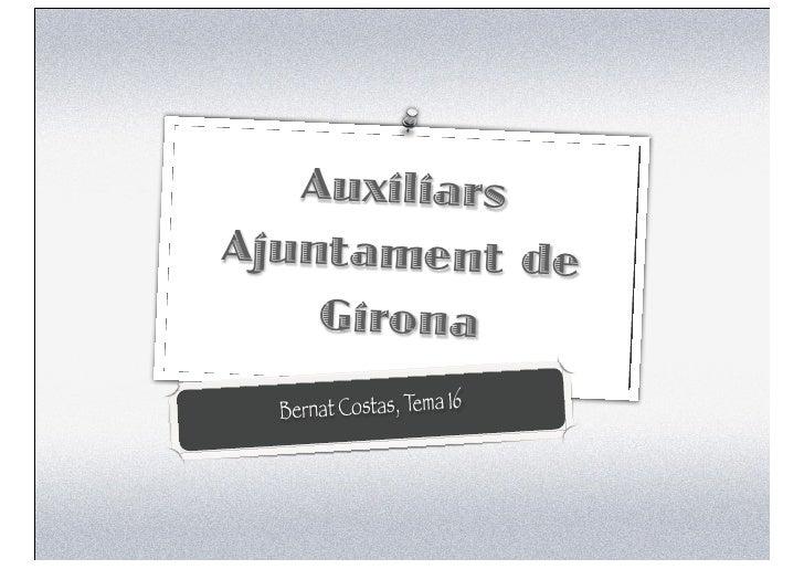 AuxiliarsAjuntament de    Girona  Bernat Costas, Tema 16